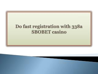 Do fast registration with 338a SBOBET casino