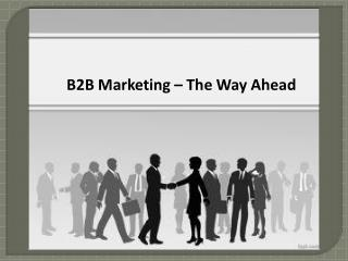 B2B Marketing – The Way Ahead