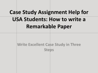 Case Study Assignment Help for USA Students: How to write a Remarkable Paper