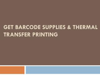 Get Barcode Supplies & Thermal Transfer Printing
