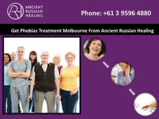 Get Phobias Treatment Melbourne From Ancient Russian Healing