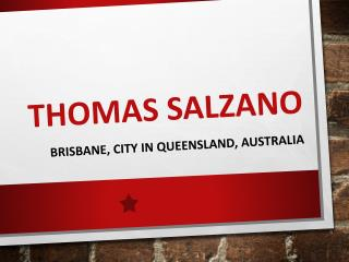 THOMAS SALZANO – BRISBANE, CITY IN QUEENSLAND, AUSTRALIA