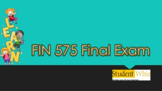 FIN 575 Final Exam - FIN 575 Final Exam Answers | Studentwhiz.com