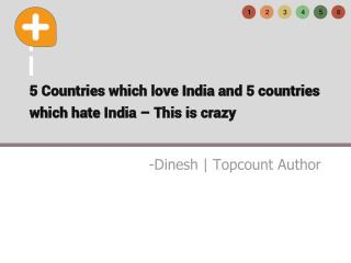 5 Countries which love India and 5 Countries which hate India