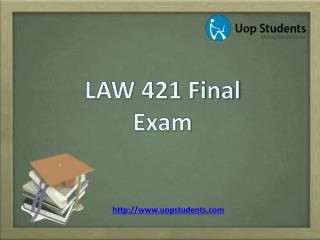 LAW 421 Final Exam | Law 421 Final Exam Questions and Answers | UOP Students