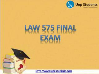 LAW 575 Final Exam - LAW 575 Final Exam Questions and Answers - UOP Students