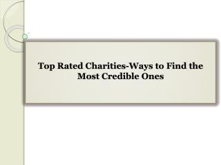 Top Rated Charities-Ways to Find the Most Credible Ones