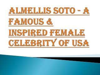 Almellis Soto - A Famous & Inspired Female Celebrity of USA