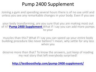http://testboosthelp.com/pump-2400-supplement/