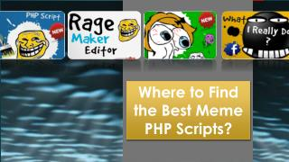 Where to find the best Meme PHP Scripts