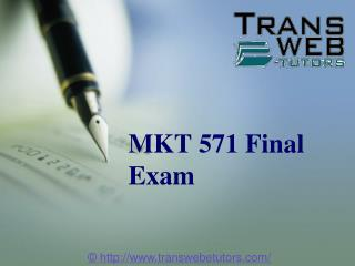 MKT 571 Final Exam: MKT 571 Final Exam Answers - Transweb E Tutors