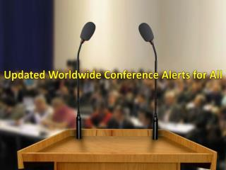 Updated Worldwide Conference Alerts For  All