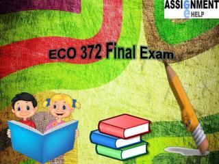 Assignment E Help: ECO 372 Final Exam | ECO 372 Final Exam Question and Answers