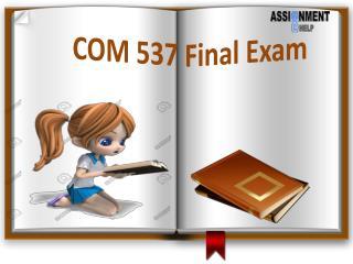 COM 537: COM 537 Final Exam - Assignment E Help