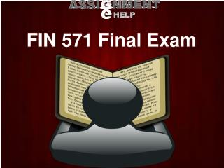 FIN 571 Final Exam - UOP FIN 571 Final Exam Answers on Assignment E Help