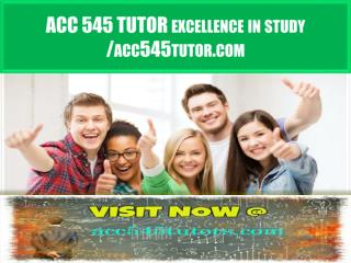 ACC 545 TUTOR excellence in  study / acc545tutor.com