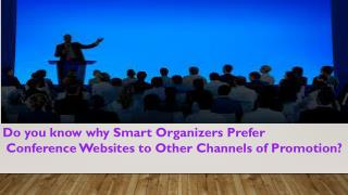 Do you know why Smart Organizers Prefer Conference Websites to Other Channels of Promotion?