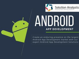 Android App Development Solutions India, Hire Android App Developers- Solution Analysts
