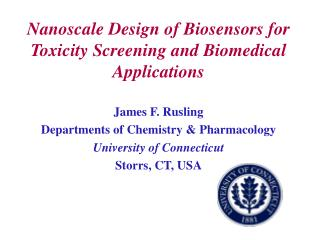 Nanoscale Design of Biosensors for Toxicity Screening and Biomedical Applications  James F. Rusling Departments of Chemi