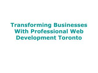 Transforming Businesses With Professional Web Development Toronto