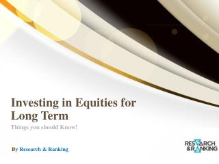 Investing in Equities for Long-term - Things You Should Know!