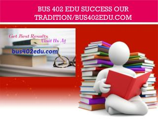 BUS 402 EDU Success Our Tradition/bus402edu.com