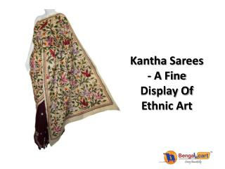 Kantha Sarees - A Fine Display Of Ethnic Art