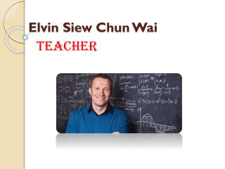 Elvin Siew Chun Wai is the Best Teacher
