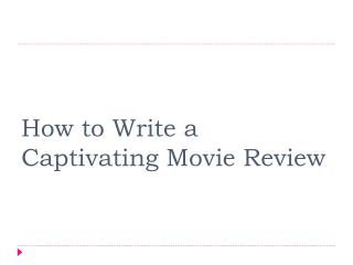 How to Write a Captivating Movie Review