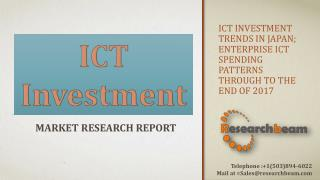 ICT investment trends in Japan; Enterprise ICT spending patterns through to the end of 2017