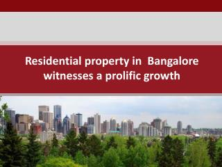 Residential property in  bangalore witnesses a prolific growth
