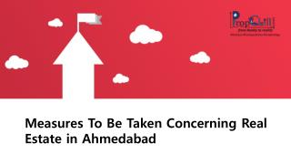 Measures To Be Taken Concerning real Estate in Ahmedabad