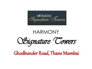 Harmony Signature Towers � Thane Mumbai � Investors Clinic
