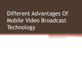 Different Advantages Of Mobile Video Broadcast Technology