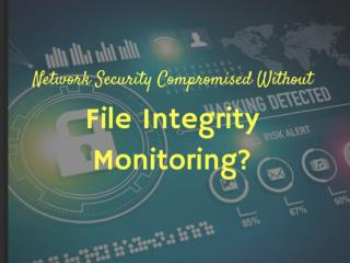 How Is Network Security Compromised Without File Integrity Monitoring?
