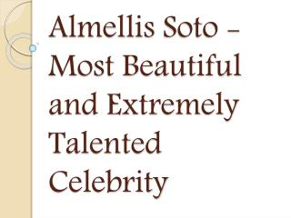 Almellis Soto - Most Beautiful and Extremely Talented Celebrity