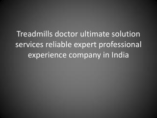 Treadmills doctor ultimate solution services reliable expert professional experience company in India
