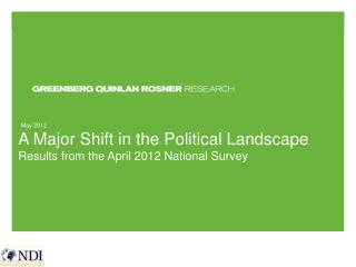 A Major Shift in the Political Landscape Results from the April 2012 National Survey
