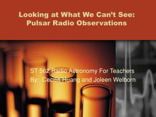 Looking at What We Can t See: Pulsar Radio Observations