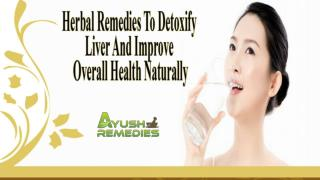 Herbal Remedies To Detoxify Liver And Improve Overall Health Naturally