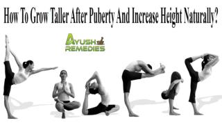 How To Grow Taller After Puberty And Increase Height Naturally?