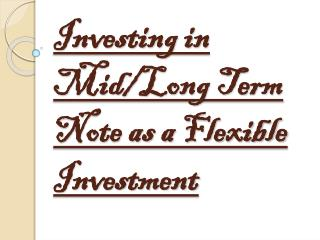 Make Mid/Long Term Note Investment as a Flexible Investment