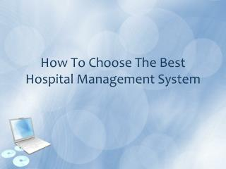 Choosing The Best Hospital Management System