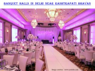 Banquet halls in Delhi near Rashtrapati Bhavan