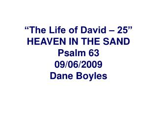 The Life of David   25  HEAVEN IN THE SAND Psalm 63 09