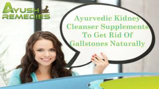 Ayurvedic Kidney Cleanser Supplements To Get Rid Of Gallstones Naturally