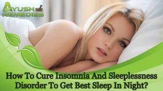 How To Cure Insomnia And Sleeplessness Disorder To Get Best Sleep In Night?
