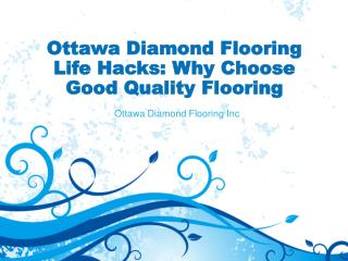 Ottawa Diamond Flooring Life Hacks - Why Choose Good Quality Flooring