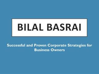 Bilal Basrai - Successful and Proven Corporate Strategies for Business Owners