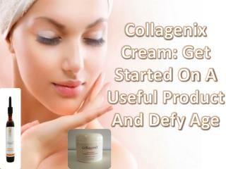 Collagenix Cream: Get Started On A Useful Product And Defy Age